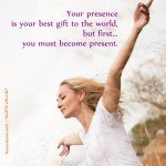 You are Present by Roxana Jones - Inspirational Pictures
