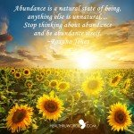 Abundance is a natural state of being, anything else is unnatural. Stop thinking about abundance and be abundance itself. ~ Roxana Jones #quotes #inspirationalquotes