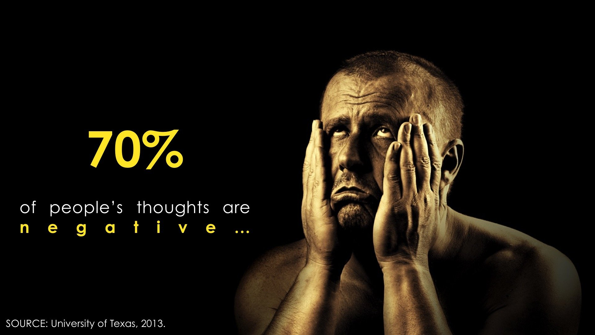 Following a Study at the University of Texas, 70% of people's thoughts are negative...